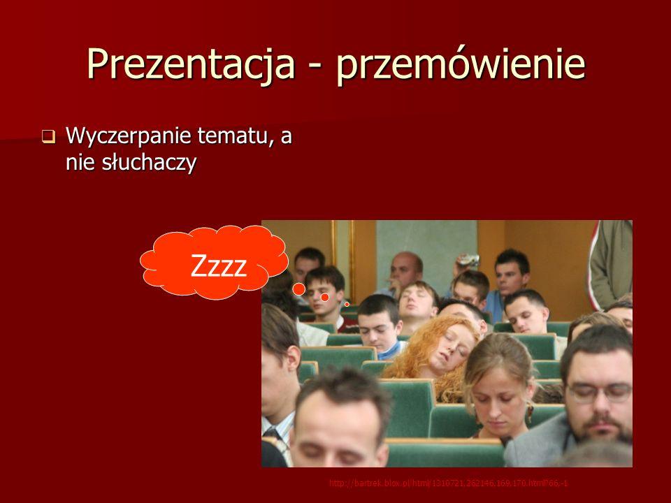 Prezentacja - przemówienie Wyczerpanie tematu, a nie słuchaczy Wyczerpanie tematu, a nie słuchaczy Zzzz http://bartrek.blox.pl/html/1310721,262146,169,170.html?66,-1