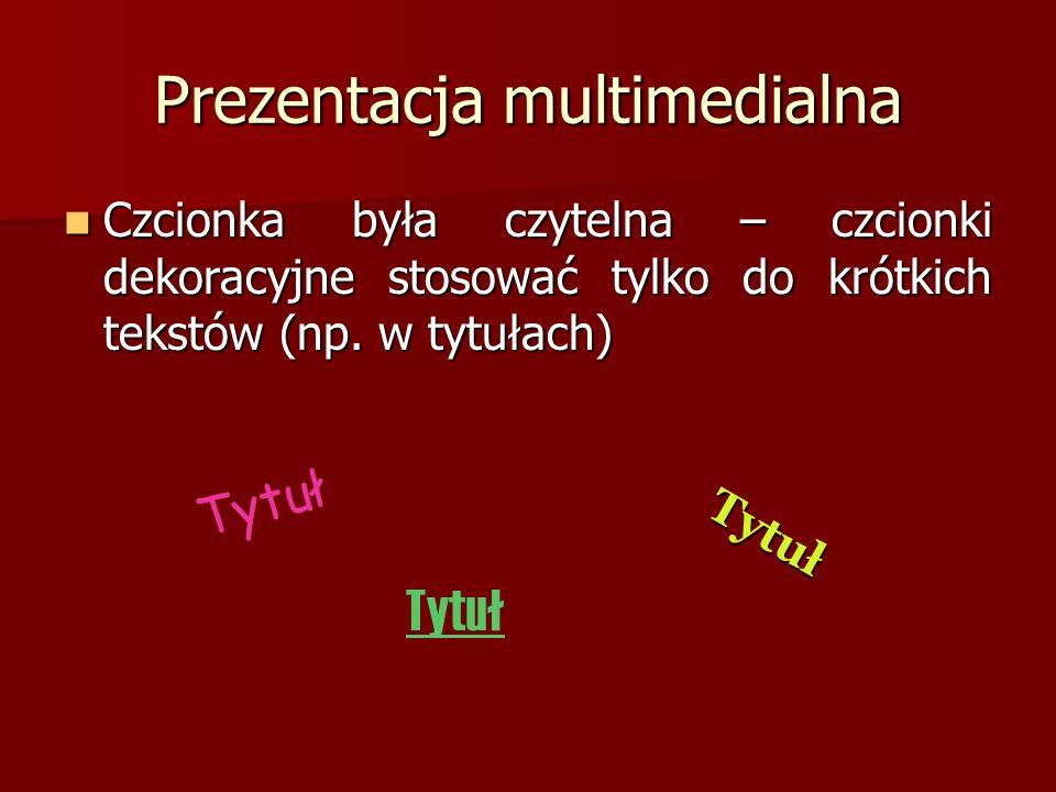 Prezentacja multimedialna Czcionka była czytelna – czcionki dekoracyjne stosować tylko do krótkich tekstów (np.
