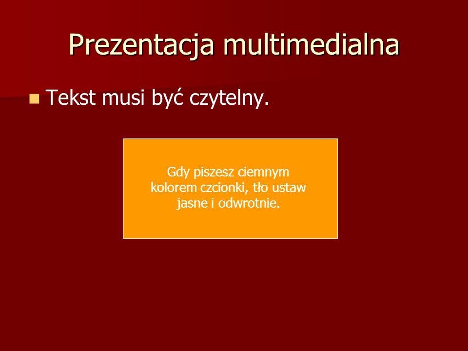 Prezentacja multimedialna Tekst musi być czytelny. Gdy piszesz ciemnym kolorem czcionki, tło ustaw jasne i odwrotnie.