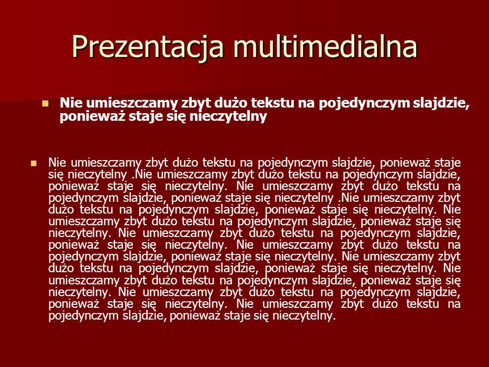 Prezentacja multimedialna Nie umieszczamy zbyt dużo tekstu na pojedynczym slajdzie, ponieważ staje się nieczytelny.Nie umieszczamy zbyt dużo tekstu na pojedynczym slajdzie, ponieważ staje się nieczytelny.