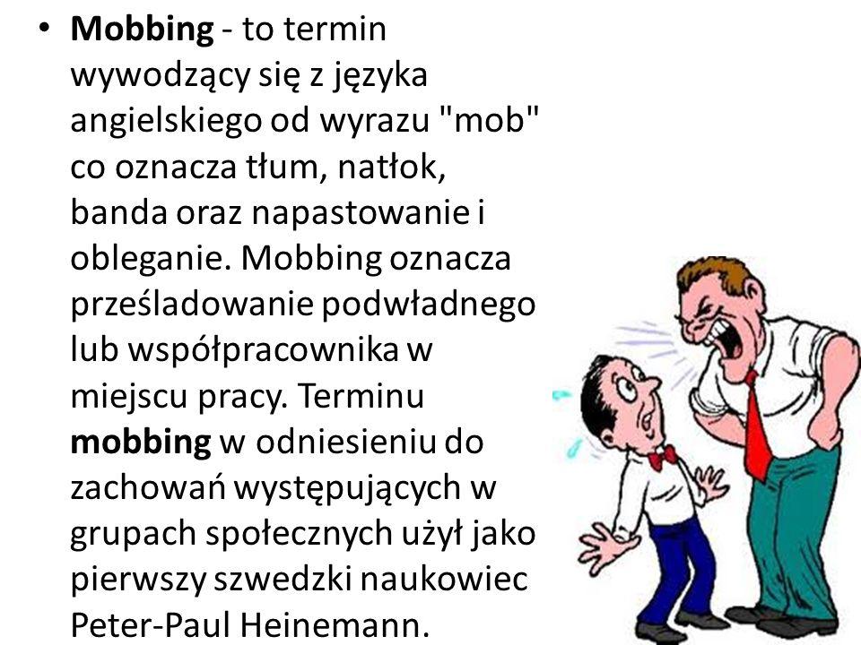 Mobbing zazwyczaj ma na celu lub skutkuje: poniżeniem, ośmieszeniem, zaniżeniem samooceny lub wyeliminowaniem albo odizolowaniem pracownika od współpracowników.