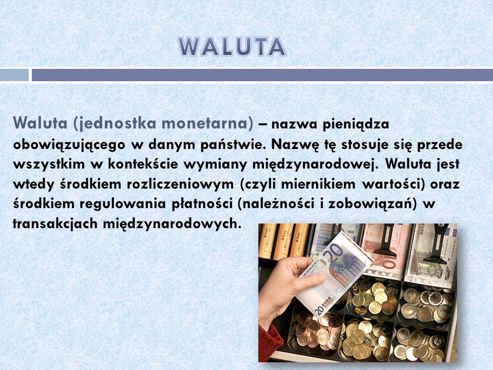 Waluta (jednostka monetarna) – nazwa pieniądza obowiązującego w danym państwie. Nazwę tę stosuje się przede wszystkim w kontekście wymiany międzynarod