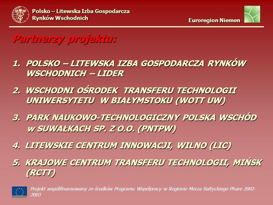 Partnerzy projektu: 1.POLSKO – LITEWSKA IZBA GOSPODARCZA RYNKÓW WSCHODNICH – LIDER 2. WSCHODNI OŚRODEK TRANSFERU TECHNOLOGII UNIWERSYTETU W BIAŁYMSTOK
