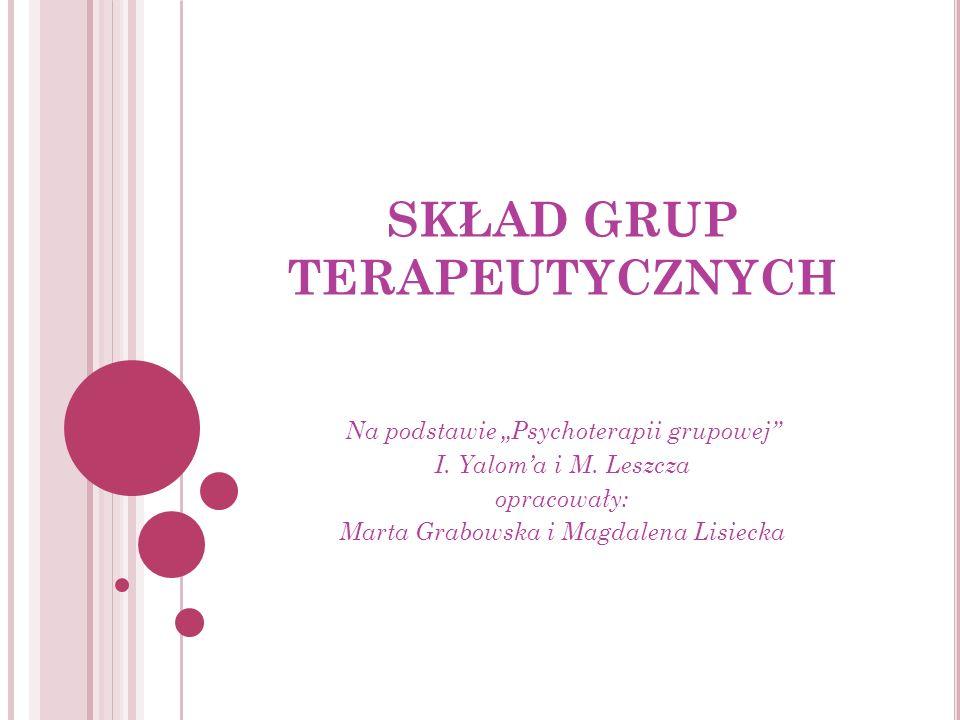 T ERAPEUTO GRUPOWY PAMIĘTAJ, ŻE … Typowe wzorce relacyjne pacjentów będą odtwarzane w mikrokosmosie grupy.