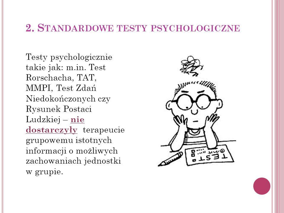 2. S TANDARDOWE TESTY PSYCHOLOGICZNE Testy psychologicznie takie jak: m.in. Test Rorschacha, TAT, MMPI, Test Zdań Niedokończonych czy Rysunek Postaci