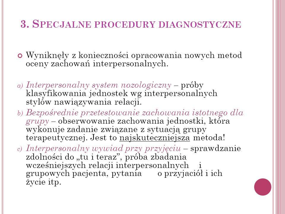 3. S PECJALNE PROCEDURY DIAGNOSTYCZNE Wyniknęły z konieczności opracowania nowych metod oceny zachowań interpersonalnych. a) Interpersonalny system no