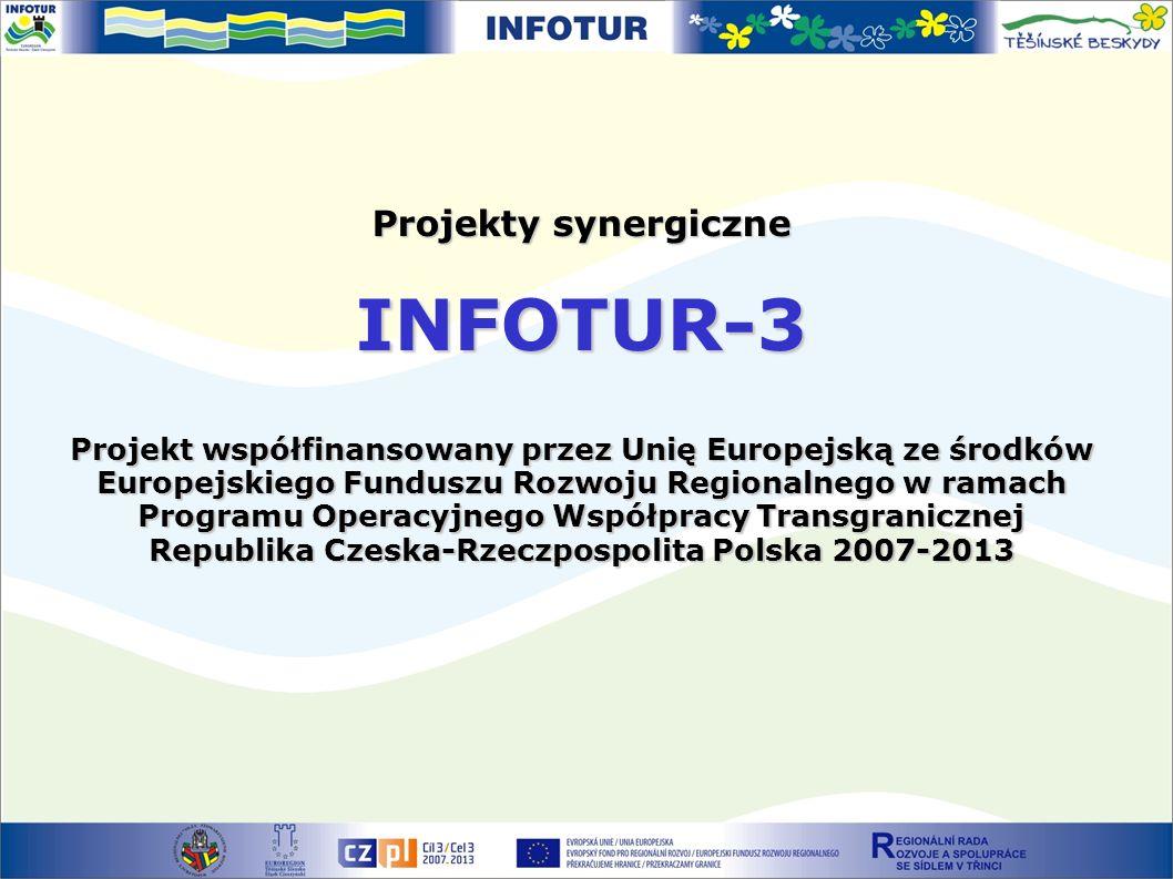 Projekty synergiczne INFOTUR-3 Projekt współfinansowany przez Unię Europejską ze środków Europejskiego Funduszu Rozwoju Regionalnego w ramach Programu Operacyjnego Współpracy Transgranicznej Republika Czeska-Rzeczpospolita Polska 2007-2013