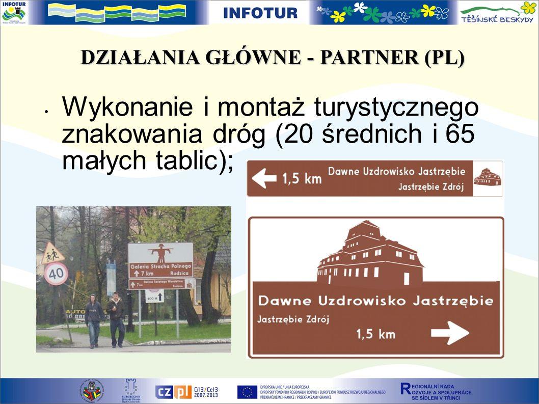 DZIAŁANIA GŁÓWNE - PARTNER (PL) Wykonanie i montaż turystycznego znakowania dróg (20 średnich i 65 małych tablic);