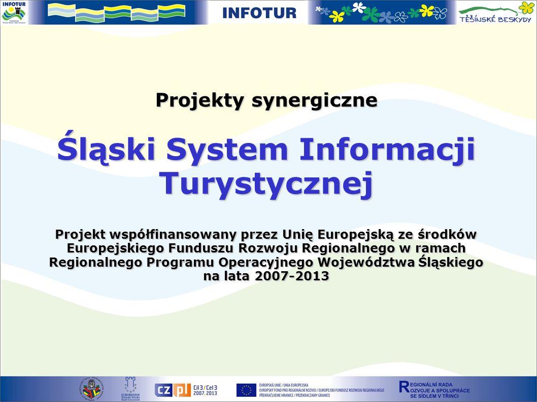 Projekty synergiczne Śląski System Informacji Turystycznej Projekt współfinansowany przez Unię Europejską ze środków Europejskiego Funduszu Rozwoju Regionalnego w ramach Regionalnego Programu Operacyjnego Województwa Śląskiego na lata 2007-2013