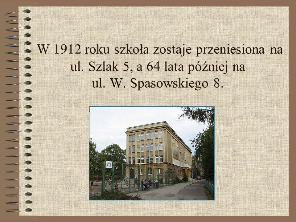 W 1912 roku szkoła zostaje przeniesiona na ul. Szlak 5, a 64 lata później na ul. W. Spasowskiego 8.