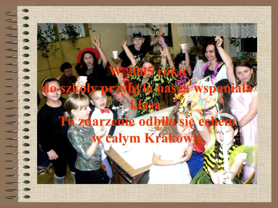 W 2005 roku do szkoły przybyła nasza wspaniała klasa. To zdarzenie odbiło się echem w całym Krakowie
