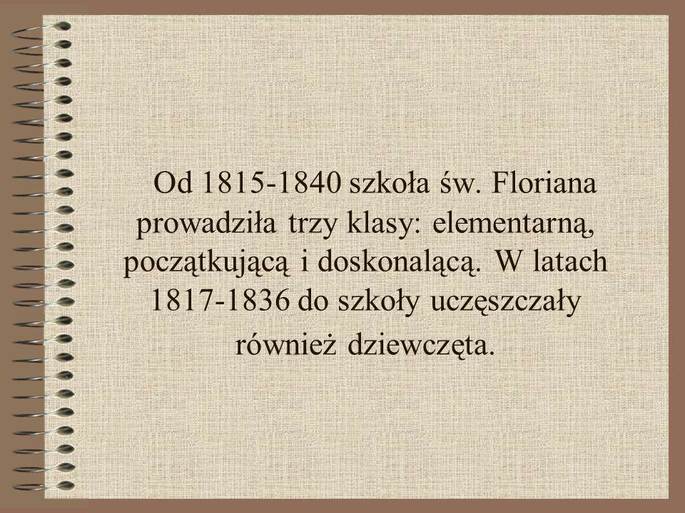 Od 1815-1840 szkoła św. Floriana prowadziła trzy klasy: elementarną, początkującą i doskonalącą. W latach 1817-1836 do szkoły uczęszczały również dzie