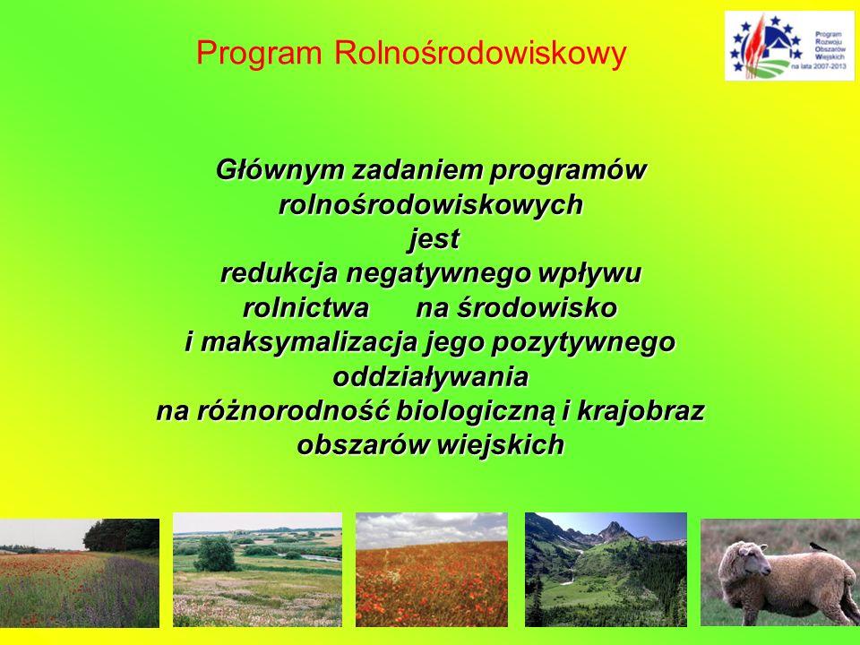 Głównym zadaniem programów rolnośrodowiskowych jest jest redukcja negatywnego wpływu rolnictwa na środowisko i maksymalizacja jego pozytywnego oddział