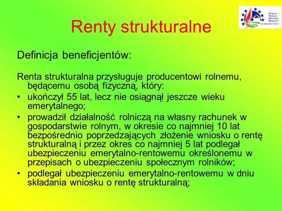 Renty strukturalne Definicja beneficjentów: Renta strukturalna przysługuje producentowi rolnemu, będącemu osobą fizyczną, który: ukończył 55 lat, lecz