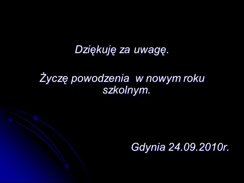 Dziękuję za uwagę. Życzę powodzenia w nowym roku szkolnym. Gdynia 24.09.2010r.