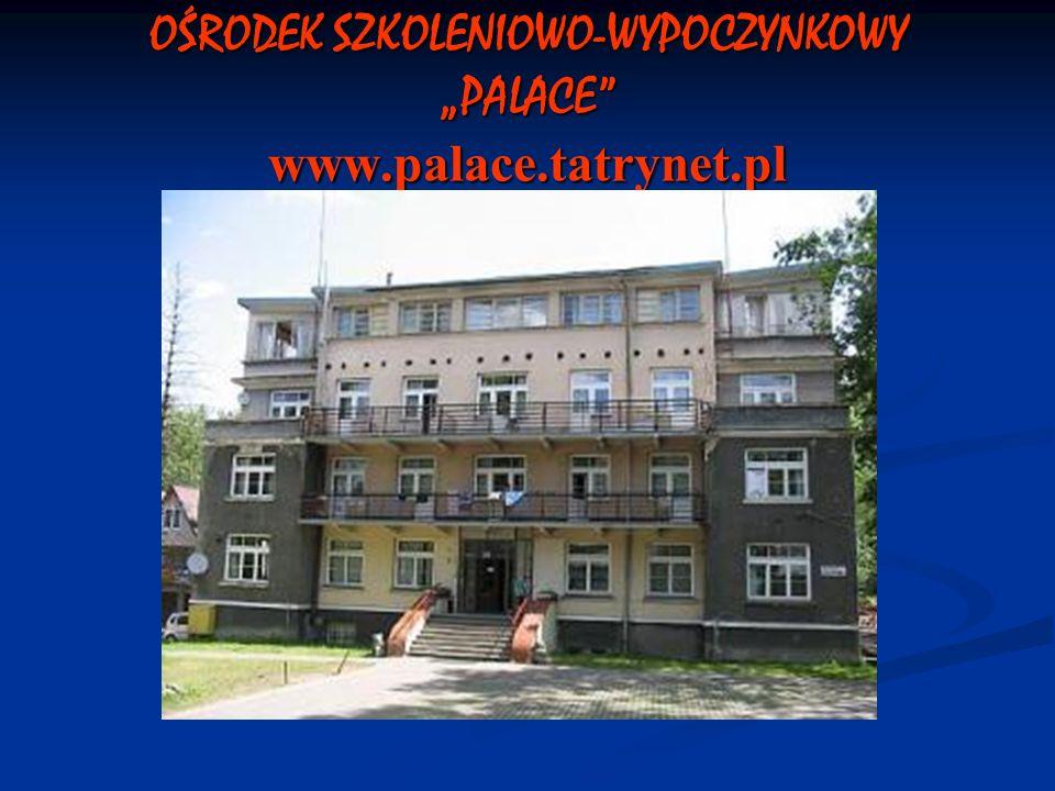 OŚRODEK SZKOLENIOWO-WYPOCZYNKOWY PALACE www.palace.tatrynet.pl