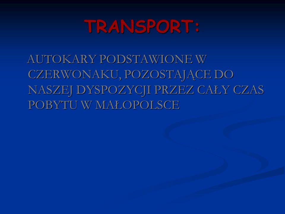 TRANSPORT: AUTOKARY PODSTAWIONE W CZERWONAKU, POZOSTAJĄCE DO NASZEJ DYSPOZYCJI PRZEZ CAŁY CZAS POBYTU W MAŁOPOLSCE AUTOKARY PODSTAWIONE W CZERWONAKU,