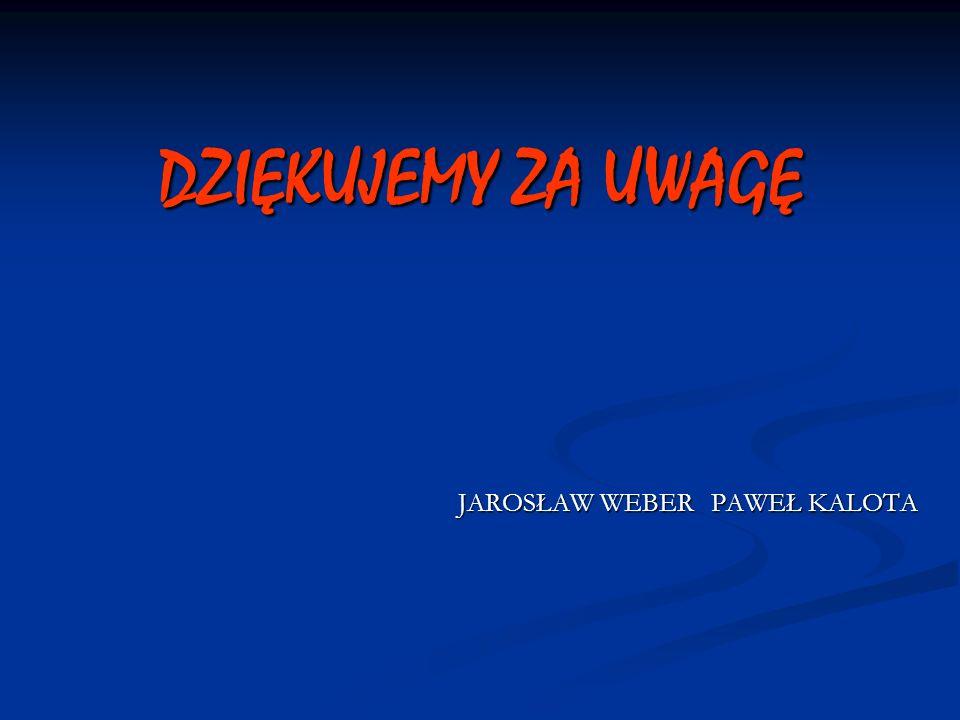 DZIĘKUJEMY ZA UWAGĘ JAROSŁAW WEBER PAWEŁ KALOTA