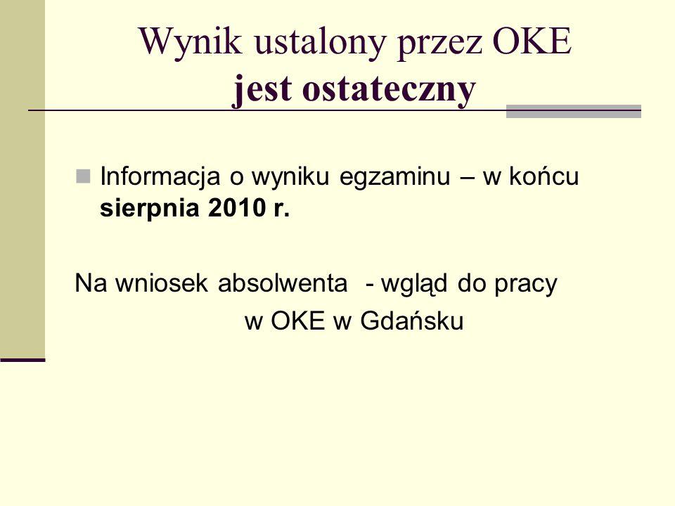 Wynik ustalony przez OKE jest ostateczny Informacja o wyniku egzaminu – w końcu sierpnia 2010 r.