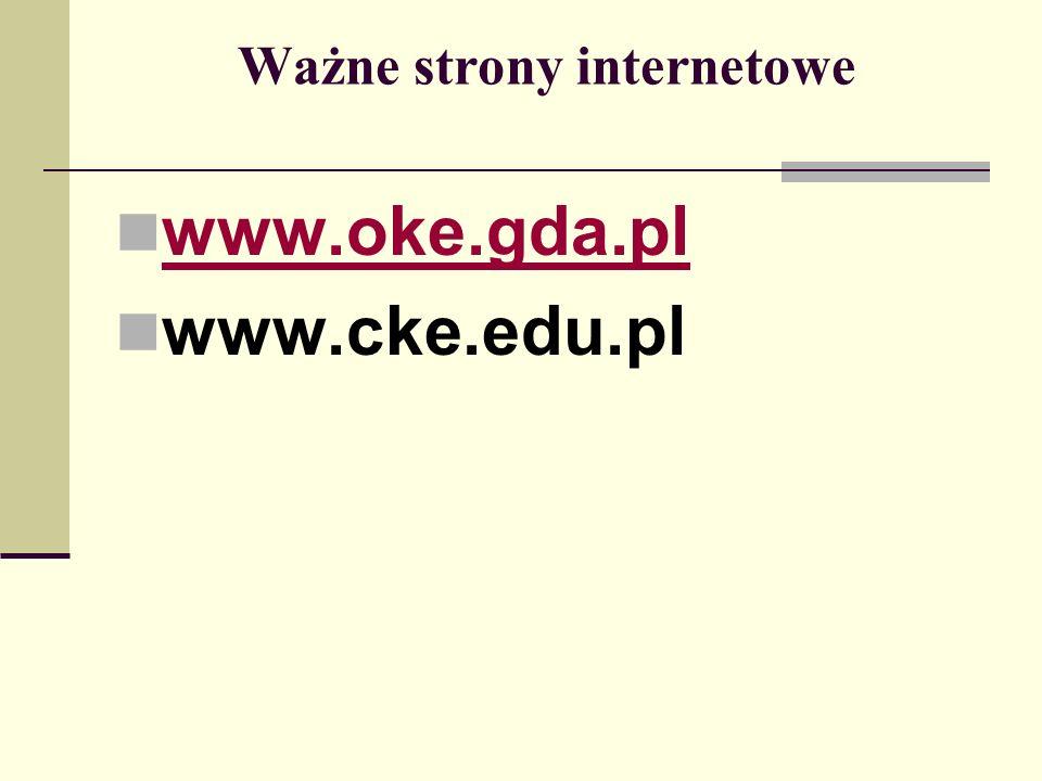 Ważne strony internetowe www.oke.gda.pl www.cke.edu.pl
