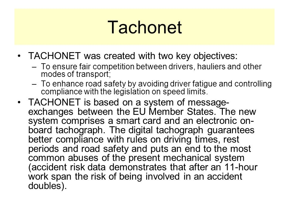 Tachonet TACHONET was created with two key objectives: –To ensure fair competition between drivers, hauliers and other modes of transport; –To enhance