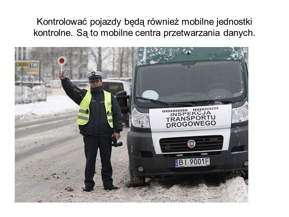 Kontrolować pojazdy będą również mobilne jednostki kontrolne.