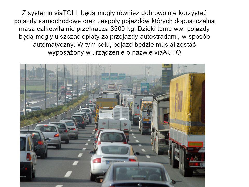 Z systemu viaTOLL będą mogły również dobrowolnie korzystać pojazdy samochodowe oraz zespoły pojazdów których dopuszczalna masa całkowita nie przekracza 3500 kg.