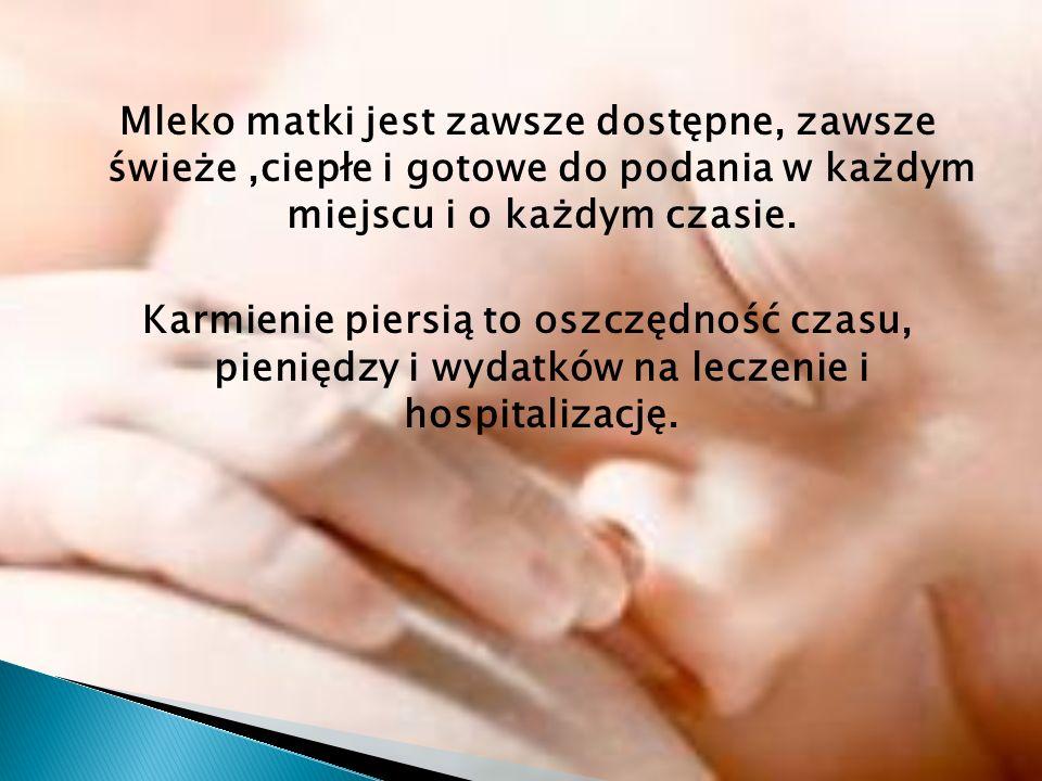 Mleko matki jest zawsze dostępne, zawsze świeże,ciepłe i gotowe do podania w każdym miejscu i o każdym czasie. Karmienie piersią to oszczędność czasu,