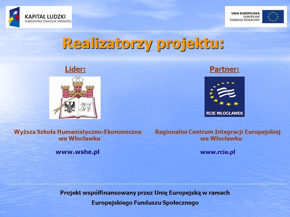 Realizatorzy projektu: Wyższa Szkoła Humanistyczno-Ekonomiczna we Włocławku www.wshe.pl Lider: Regionalne Centrum Integracji Europejskiej we Włocławku www.rcie.pl Partner: Projekt współfinansowany przez Unię Europejską w ramach Europejskiego Funduszu Społecznego