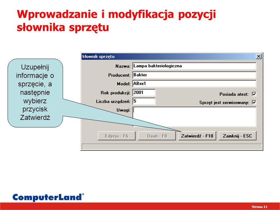 Strona 11 Wprowadzanie i modyfikacja pozycji słownika sprzętu Uzupełnij informacje o sprzęcie, a następnie wybierz przycisk Zatwierdź