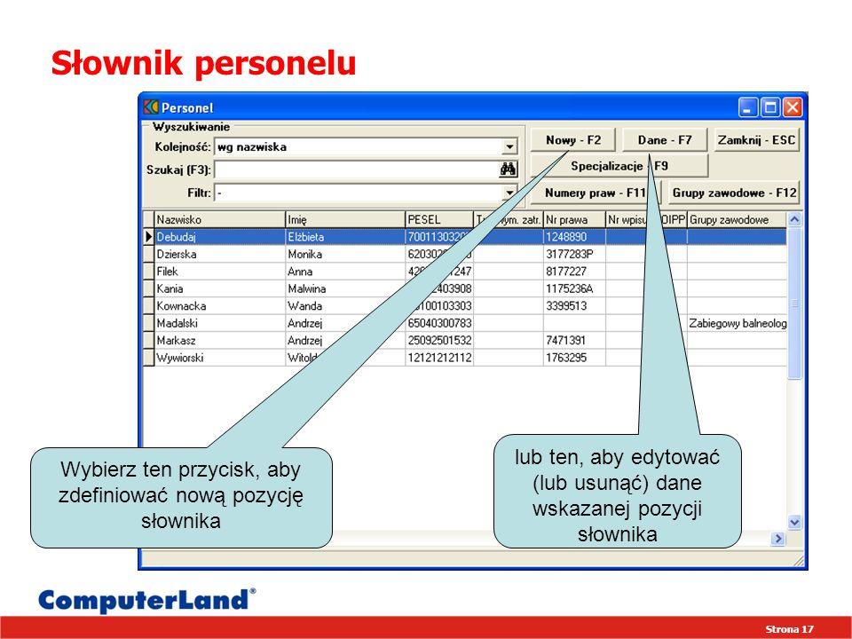 Strona 17 Słownik personelu Wybierz ten przycisk, aby zdefiniować nową pozycję słownika lub ten, aby edytować (lub usunąć) dane wskazanej pozycji słownika