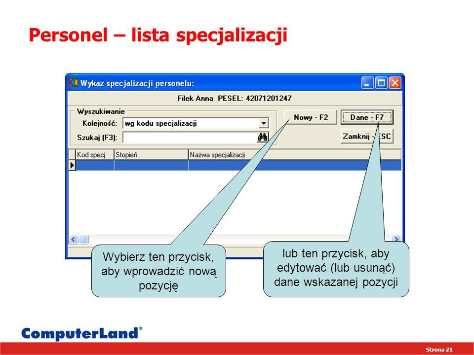 Strona 21 Personel – lista specjalizacji lub ten przycisk, aby edytować (lub usunąć) dane wskazanej pozycji Wybierz ten przycisk, aby wprowadzić nową pozycję