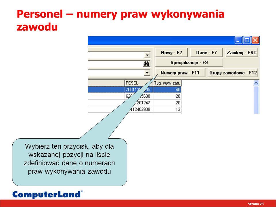 Strona 23 Personel – numery praw wykonywania zawodu Wybierz ten przycisk, aby dla wskazanej pozycji na liście zdefiniować dane o numerach praw wykonyw