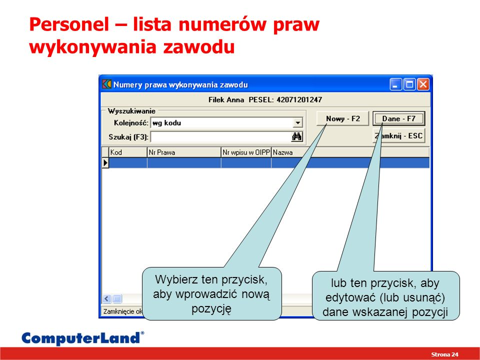 Strona 24 Personel – lista numerów praw wykonywania zawodu lub ten przycisk, aby edytować (lub usunąć) dane wskazanej pozycji Wybierz ten przycisk, ab