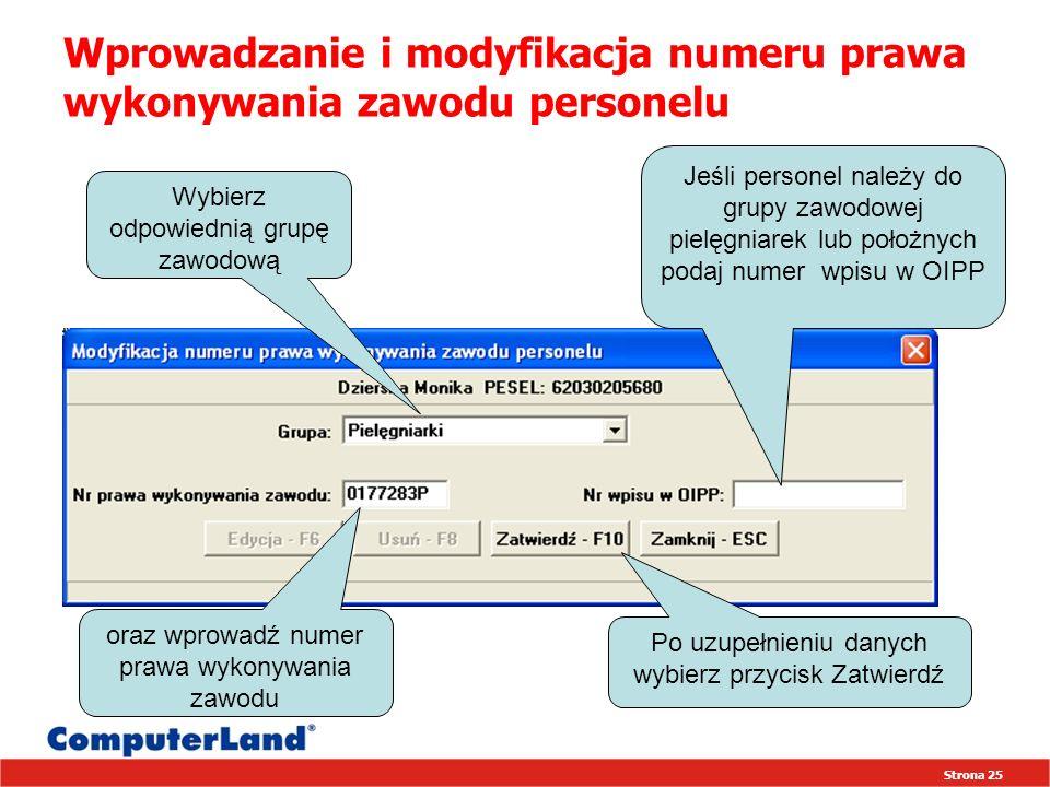 Strona 25 Wprowadzanie i modyfikacja numeru prawa wykonywania zawodu personelu Po uzupełnieniu danych wybierz przycisk Zatwierdź Jeśli personel należy