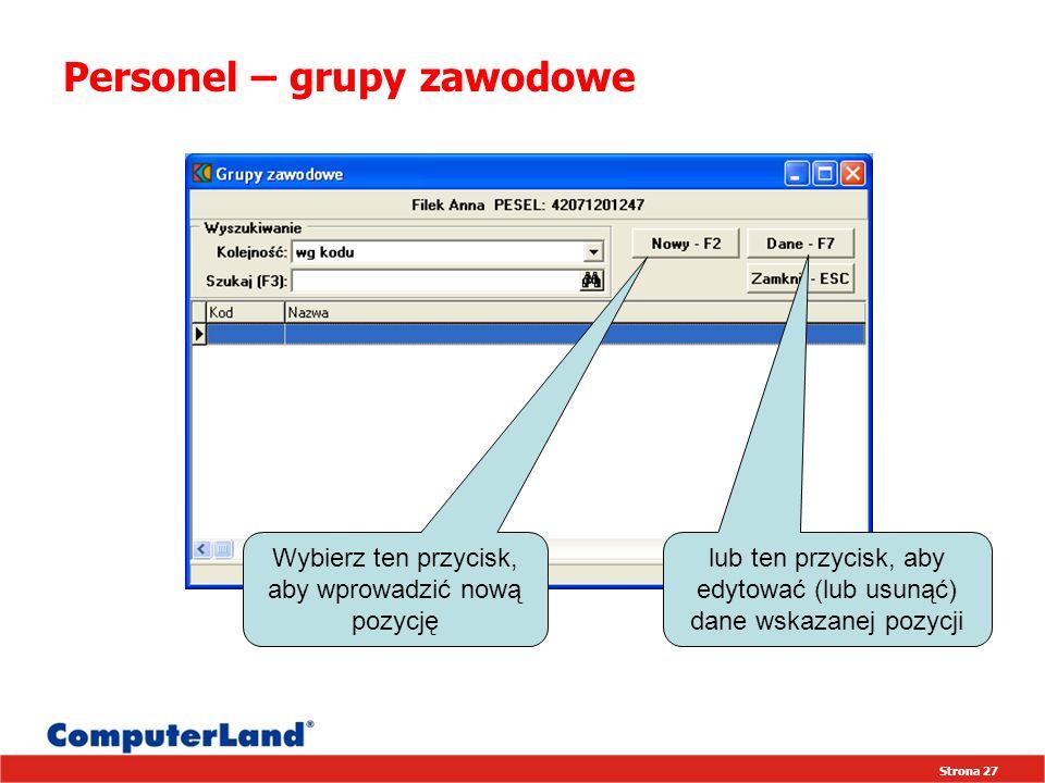 Strona 27 Personel – grupy zawodowe lub ten przycisk, aby edytować (lub usunąć) dane wskazanej pozycji Wybierz ten przycisk, aby wprowadzić nową pozycję