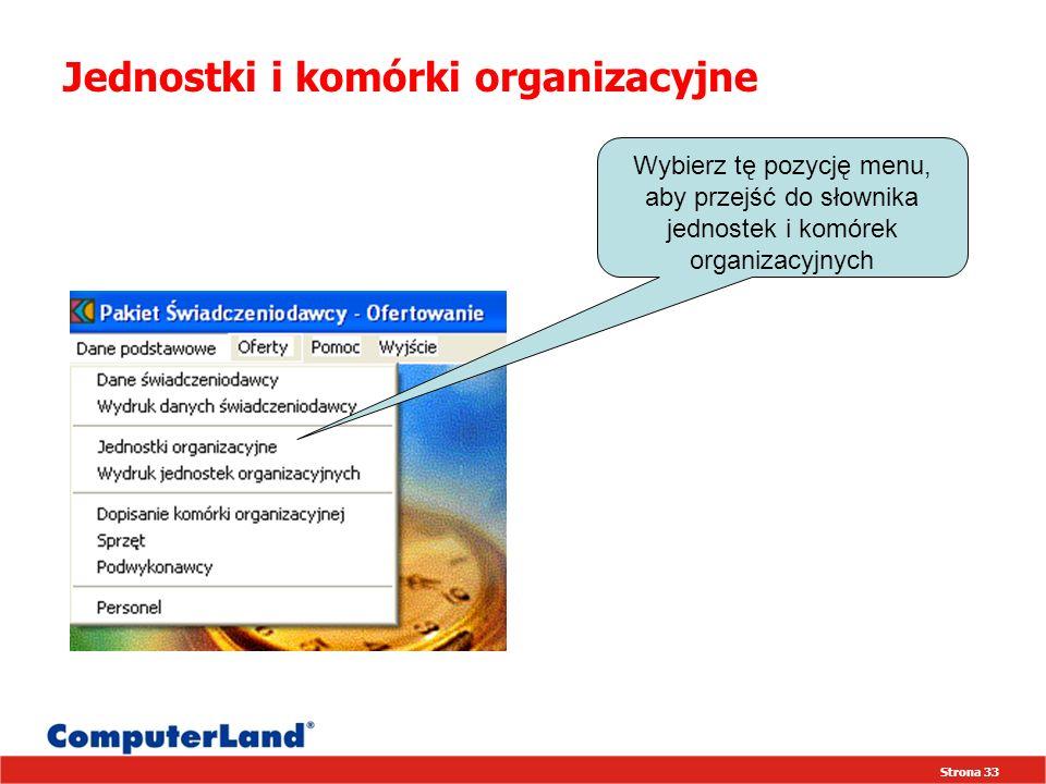 Strona 33 Jednostki i komórki organizacyjne Wybierz tę pozycję menu, aby przejść do słownika jednostek i komórek organizacyjnych