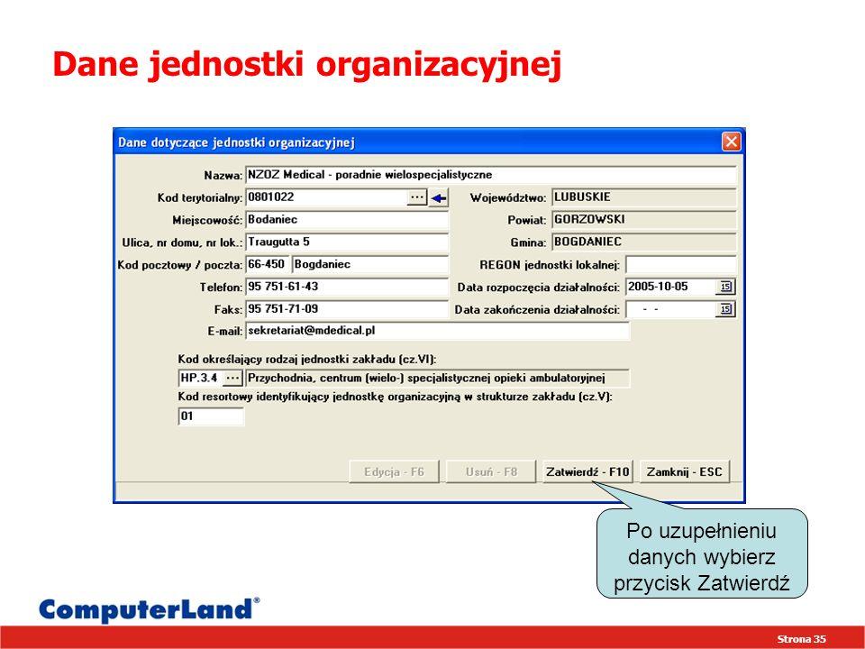Strona 35 Dane jednostki organizacyjnej Po uzupełnieniu danych wybierz przycisk Zatwierdź