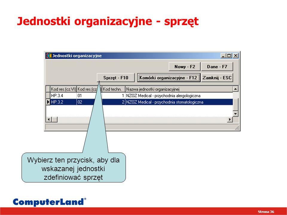 Strona 36 Jednostki organizacyjne - sprzęt Wybierz ten przycisk, aby dla wskazanej jednostki zdefiniować sprzęt