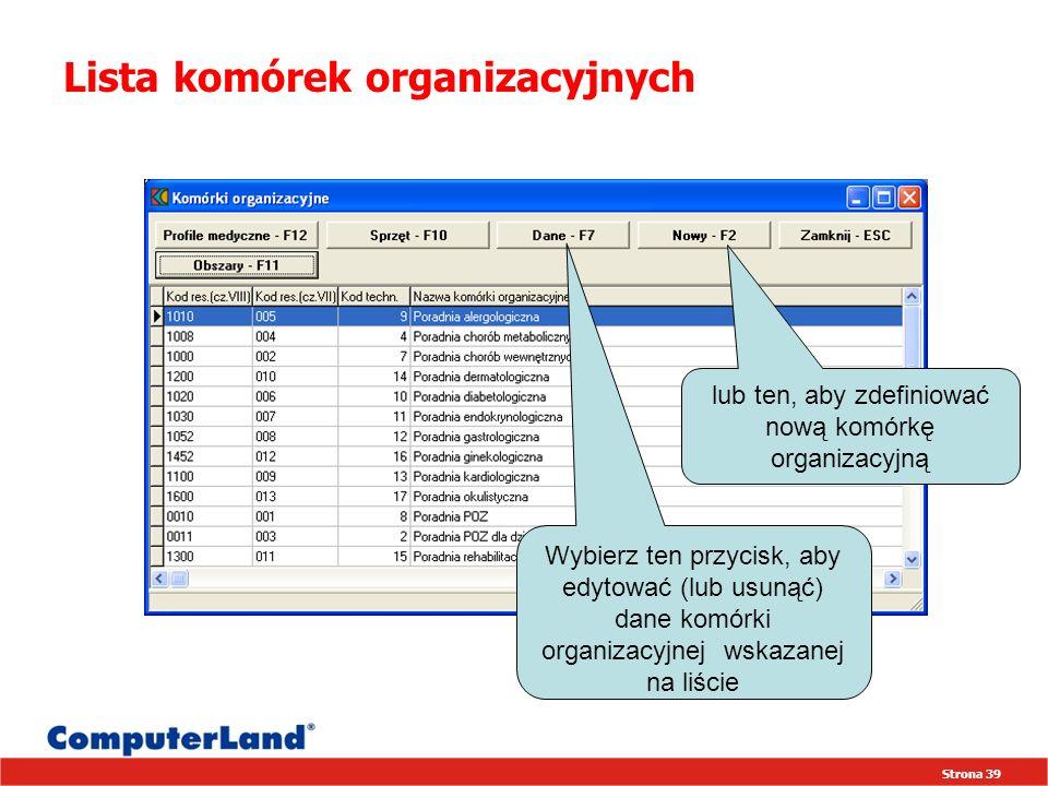 Strona 39 Lista komórek organizacyjnych Wybierz ten przycisk, aby edytować (lub usunąć) dane komórki organizacyjnej wskazanej na liście lub ten, aby zdefiniować nową komórkę organizacyjną