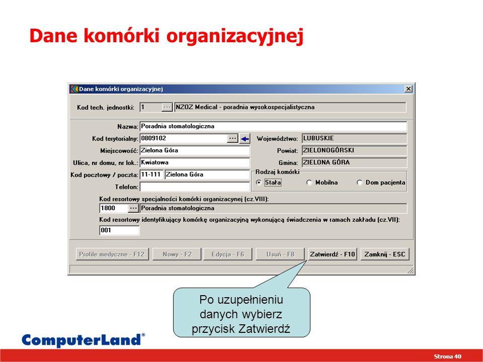 Strona 40 Dane komórki organizacyjnej Po uzupełnieniu danych wybierz przycisk Zatwierdź