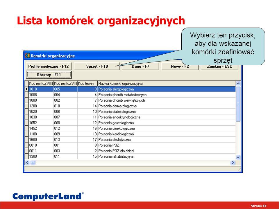 Strona 44 Lista komórek organizacyjnych Wybierz ten przycisk, aby dla wskazanej komórki zdefiniować sprzęt