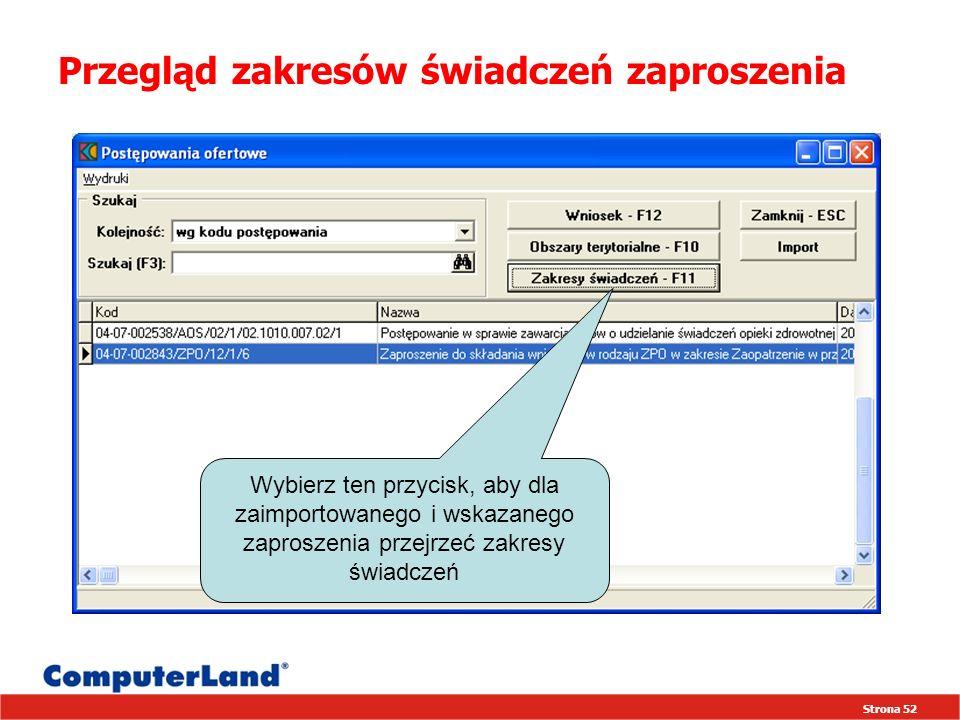 Strona 52 Przegląd zakresów świadczeń zaproszenia Wybierz ten przycisk, aby dla zaimportowanego i wskazanego zaproszenia przejrzeć zakresy świadczeń