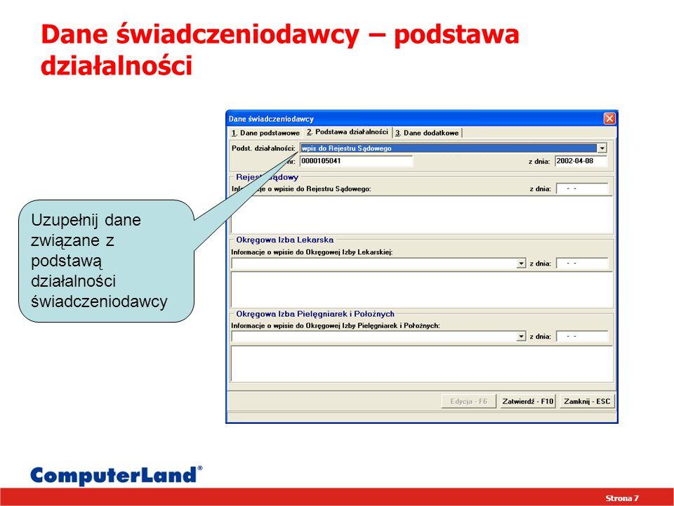 Strona 8 Dane świadczeniodawcy – dane dodatkowe Po uzupełnieniu danych wybierz przycisk Zatwierdź Uzupełnij informacje związane z danymi dodatkowymi Pamiętaj o uzupełnieniu danych osoby kontaktowej