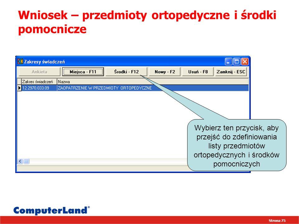 Strona 75 Wniosek – przedmioty ortopedyczne i środki pomocnicze Wybierz ten przycisk, aby przejść do zdefiniowania listy przedmiotów ortopedycznych i środków pomocniczych