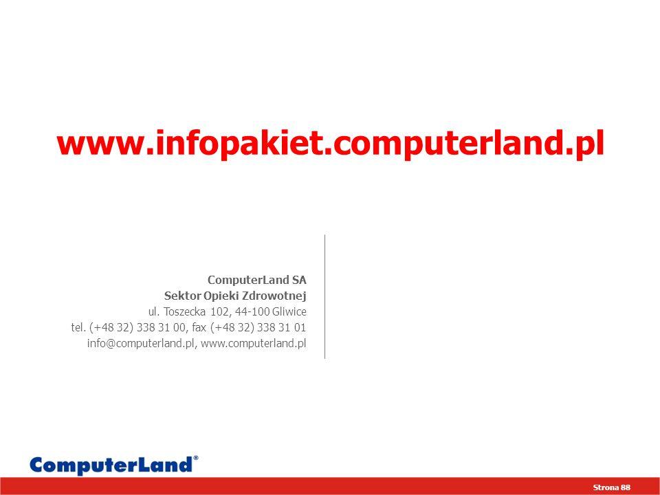 Strona 88 www.infopakiet.computerland.pl ComputerLand SA Sektor Opieki Zdrowotnej ul. Toszecka 102, 44-100 Gliwice tel. (+48 32) 338 31 00, fax (+48 3
