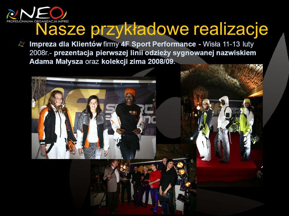 Nasze przykładowe realizacje Impreza dla Klientów firmy 4F Sport Performance - Wisła 11-13 luty 2008r.- prezentacja pierwszej linii odzieży sygnowanej nazwiskiem Adama Małysza oraz kolekcji zima 2008/09.