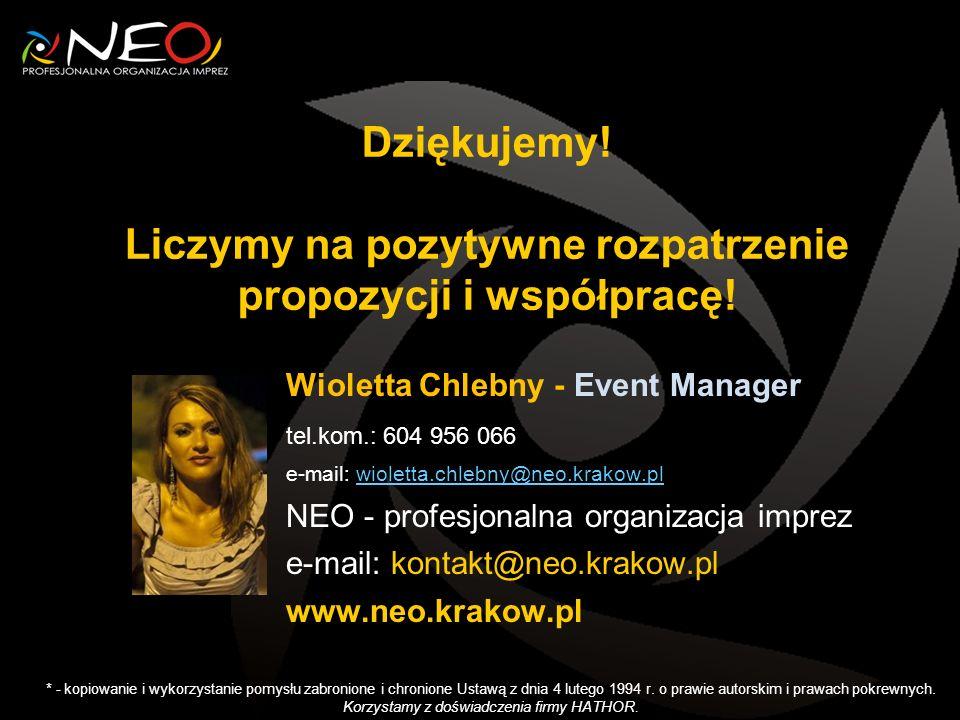 Wioletta Chlebny - Event Manager tel.kom.: 604 956 066 e-mail: wioletta.chlebny@neo.krakow.plwioletta.chlebny@neo.krakow.pl NEO - profesjonalna organizacja imprez e-mail: kontakt@neo.krakow.pl www.neo.krakow.pl Dziękujemy.