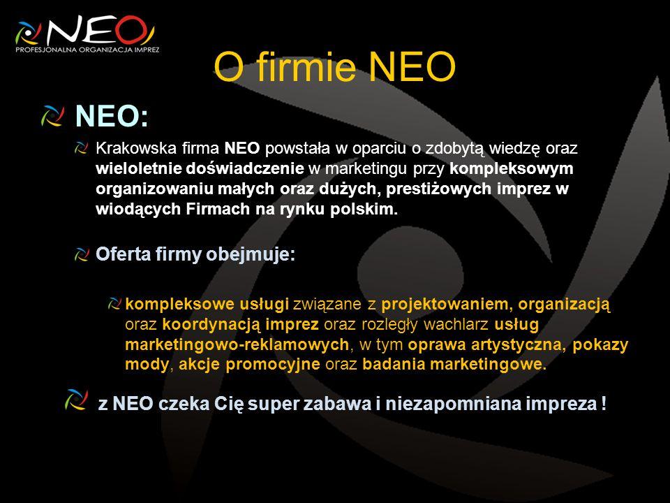 O firmie NEO NEO: Krakowska firma NEO powstała w oparciu o zdobytą wiedzę oraz wieloletnie doświadczenie w marketingu przy kompleksowym organizowaniu małych oraz dużych, prestiżowych imprez w wiodących Firmach na rynku polskim.
