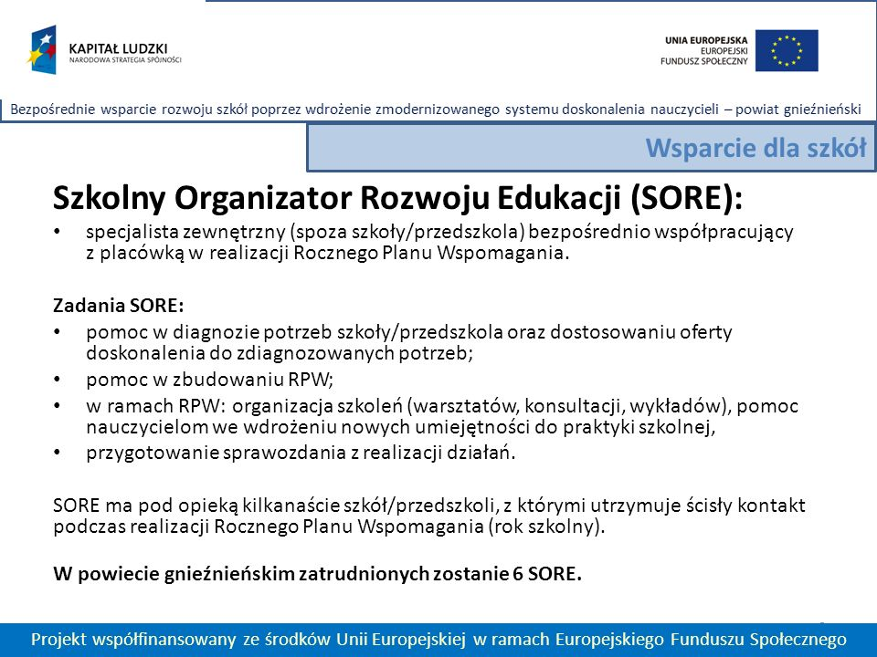 Szkolny Organizator Rozwoju Edukacji (SORE): specjalista zewnętrzny (spoza szkoły/przedszkola) bezpośrednio współpracujący z placówką w realizacji Rocznego Planu Wspomagania.